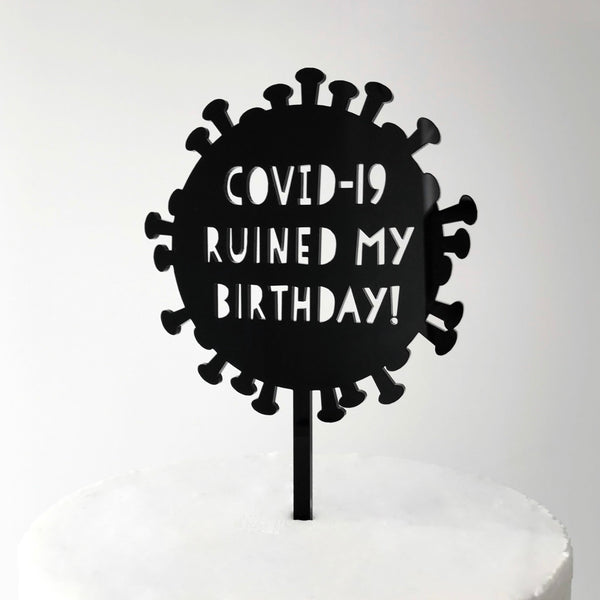 Cake Topper - COVID-19 Ruined My Birthday - Black