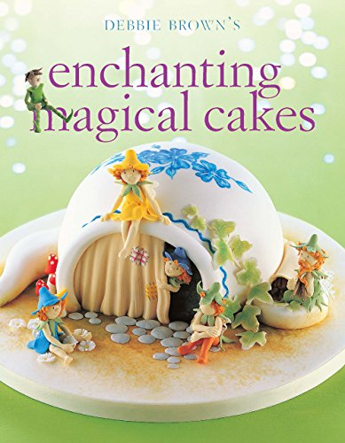 Enchanting Magical Cakes Book -  by Debbie Brown