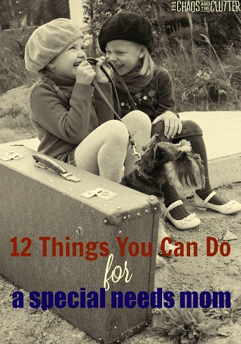 12 Things That Special Needs Mom Needs from You
