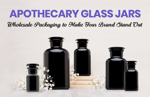Apothecary Glass Jars - Wholesale Packaging to Make Your Brand Stand Out