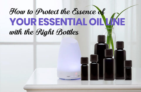 How to Protect the Essence of Your Essential Oil Line with the Right Bottles