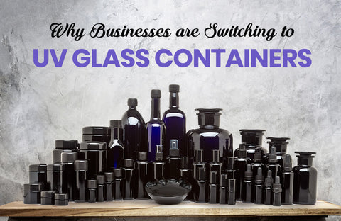 Why Businesses are Switching to UV Glass Containers -- and why you should too