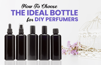 How To Choose The Ideal Bottle For DIY Perfumers