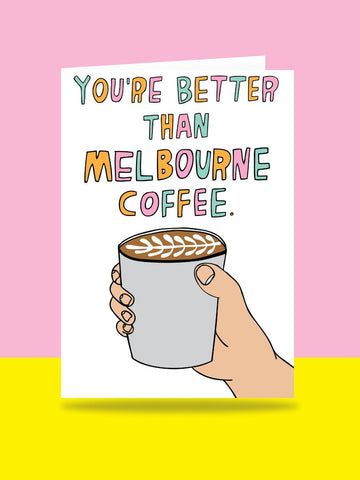You're Better Than Melbourne Coffee card