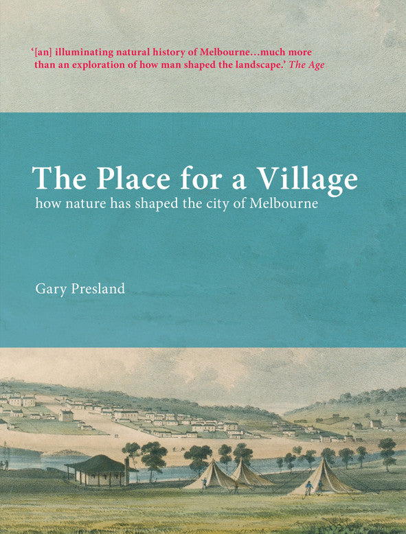 The Place for a Village: How Nature has Shaped the City of Melbourne by Gary Presland