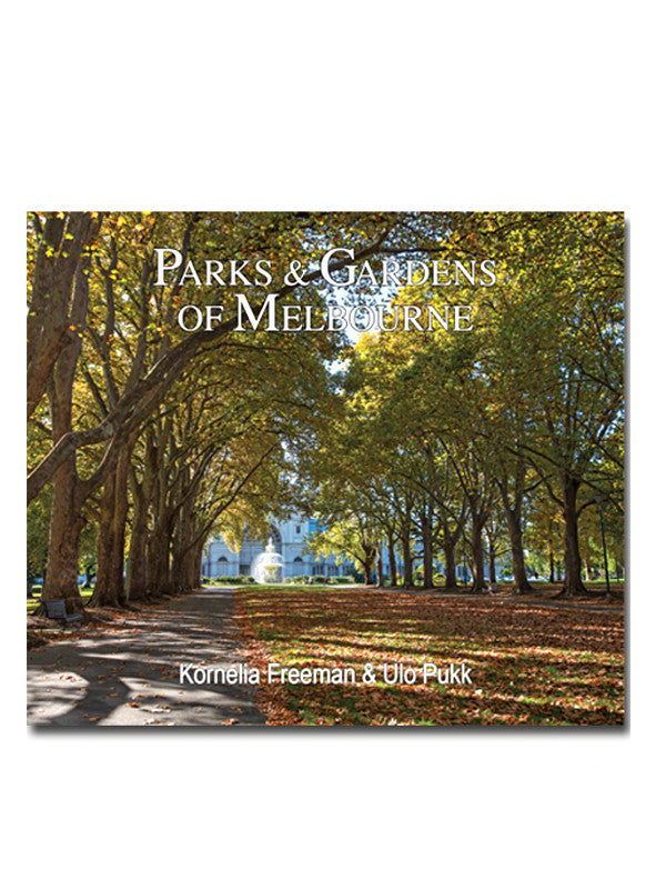 Parks and Gardens Of Melbourne by Kornelia Freeman and Ullo Pukk