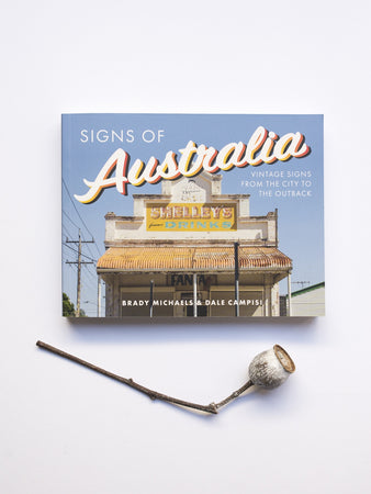 Signs of Australia: Vintage signs from the city to the outback  by Brady Michaels and Dale Campisi