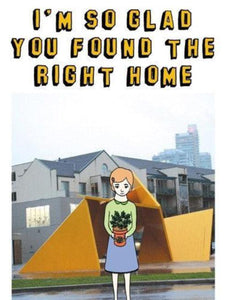 I'm Glad You Found The Right Home Card