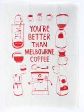 Load image into Gallery viewer, You're Better Than Melbourne Coffee Tea Towel