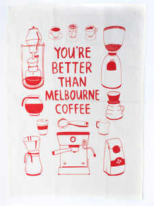 You're Better Than Melbourne Coffee Tea Towel