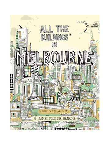All the Buildings in Melbourne* (that I've Drawn so Far) by James Gulliver Hancock