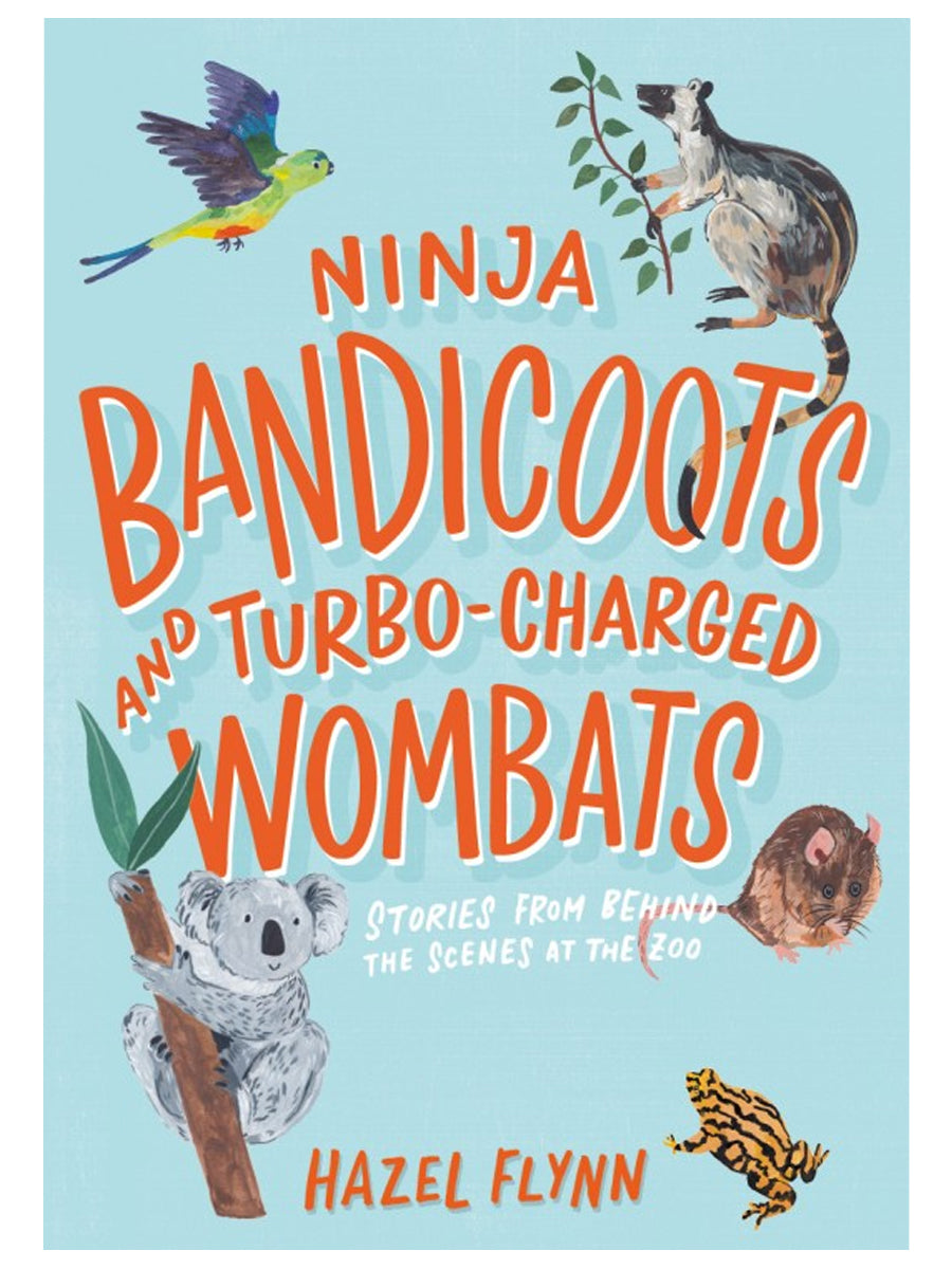 Ninja Bandicoots and Turbo-Charged Wombats: Stories from Behind the Scenes at the Zoo by Hazel Flynn