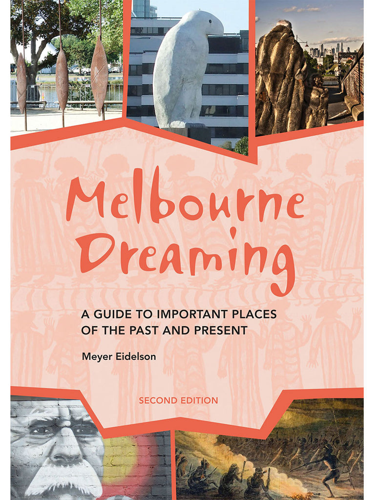 Melbourne Dreaming: A guide to exploring important places of the past and present  by Meyer Eidelson