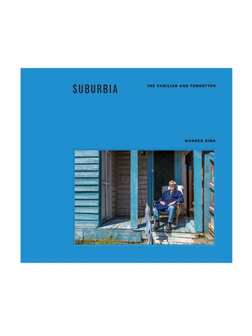 Suburbia: The Familiar and Forgotten by Warren Kirk