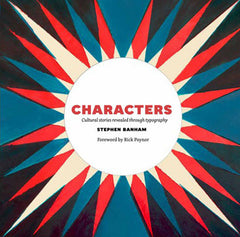 Characters: Cultural Stories Revealed Through Typography by Stephen Banham