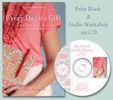 Every Day is a Gift- Journal the Ordinary Moments  of Your Extraordinary Life eBook  & The Gift of Family Writing MP3 Audio Workshop