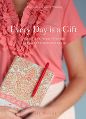 Every Day is a Gift: Journal the Ordinary Moments of Your Extraordinary Life by Jill Novak