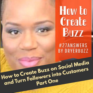 How to Create Buzz on Social Media and Turn Followers Into Customers Part One