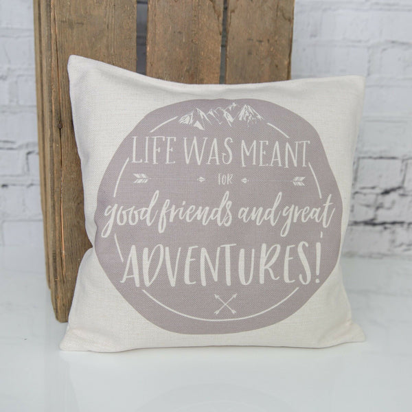 Life was meant for good friends and great ADVENTURES! Cushion Pillow