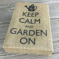 Keep Calm and Garden On Box Sign Rustic Burlap