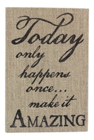 Today Happens Only Once Make It Amazing Burlap Box 12 Inch Wall Sign Decor