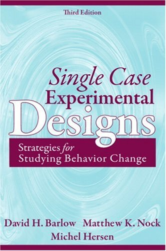 Single Case Experimental Designs: Strategies for Studying Behavior Change (3rd Edition)