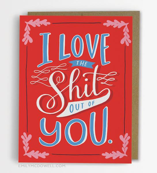 I Love the Sh*t Out of You Card