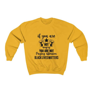 Afrocentric If You Are Not Angry Crewneck Sweatshirt - Gold / S - Sweatshirt
