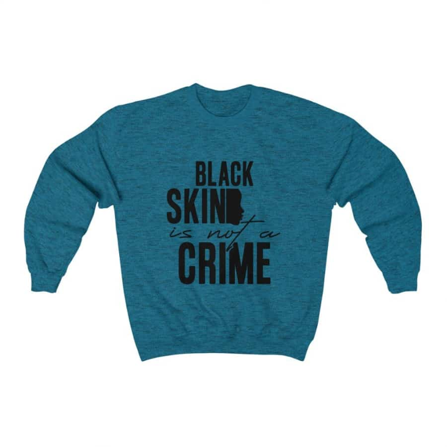 Afrocentric My Skin Color Is Not A Crime Crewneck Sweatshirt - Antique Sapphire / S - Sweatshirt