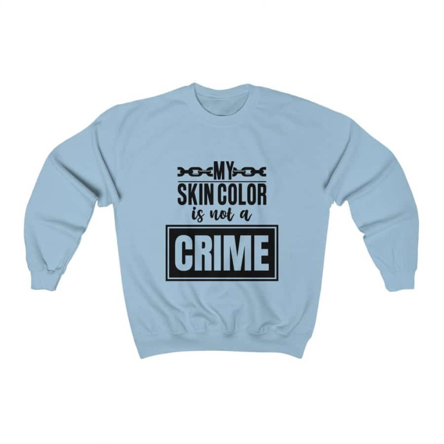 Afrocentric My Skin Color Is Not A Crime Crewneck Sweatshirt - Light Blue / S - Sweatshirt