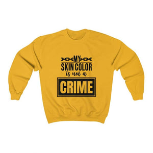 Afrocentric My Skin Color Is Not A Crime Crewneck Sweatshirt - Gold / S - Sweatshirt