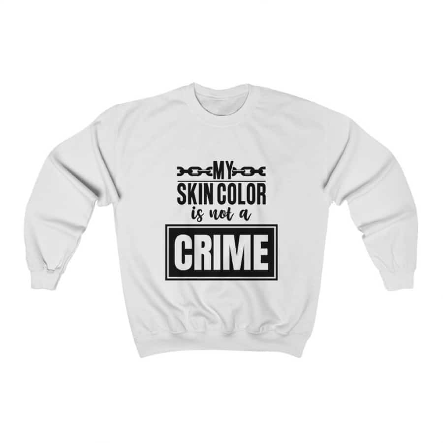 Afrocentric My Skin Color Is Not A Crime Crewneck Sweatshirt - White / S - Sweatshirt