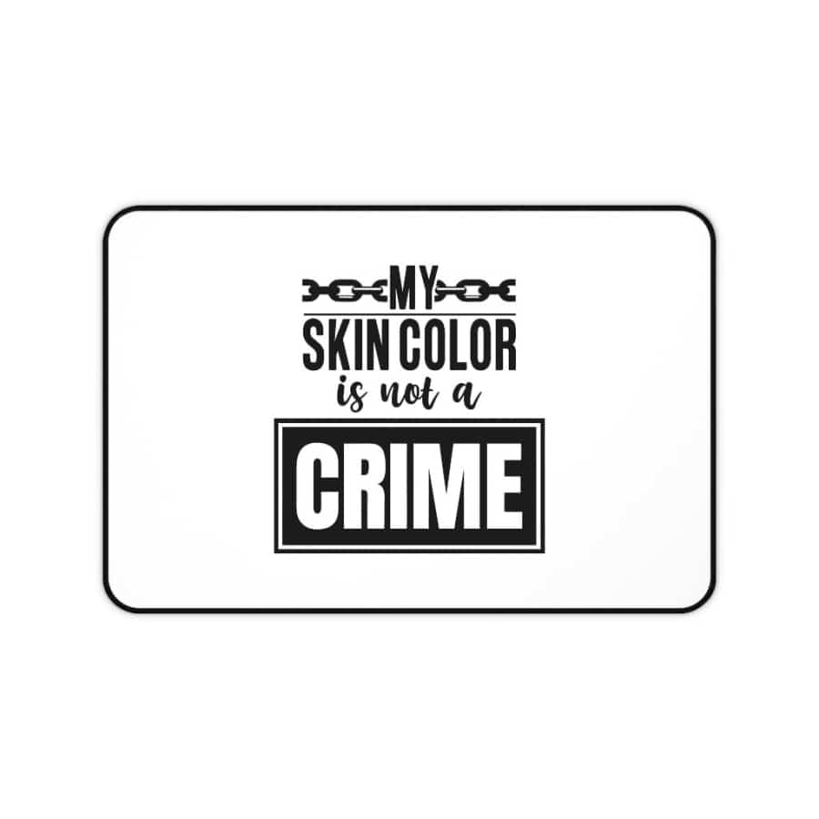 Afrocentric My Skin Color Is Not A Crime Desk Mat - 12x22 - Home Decor