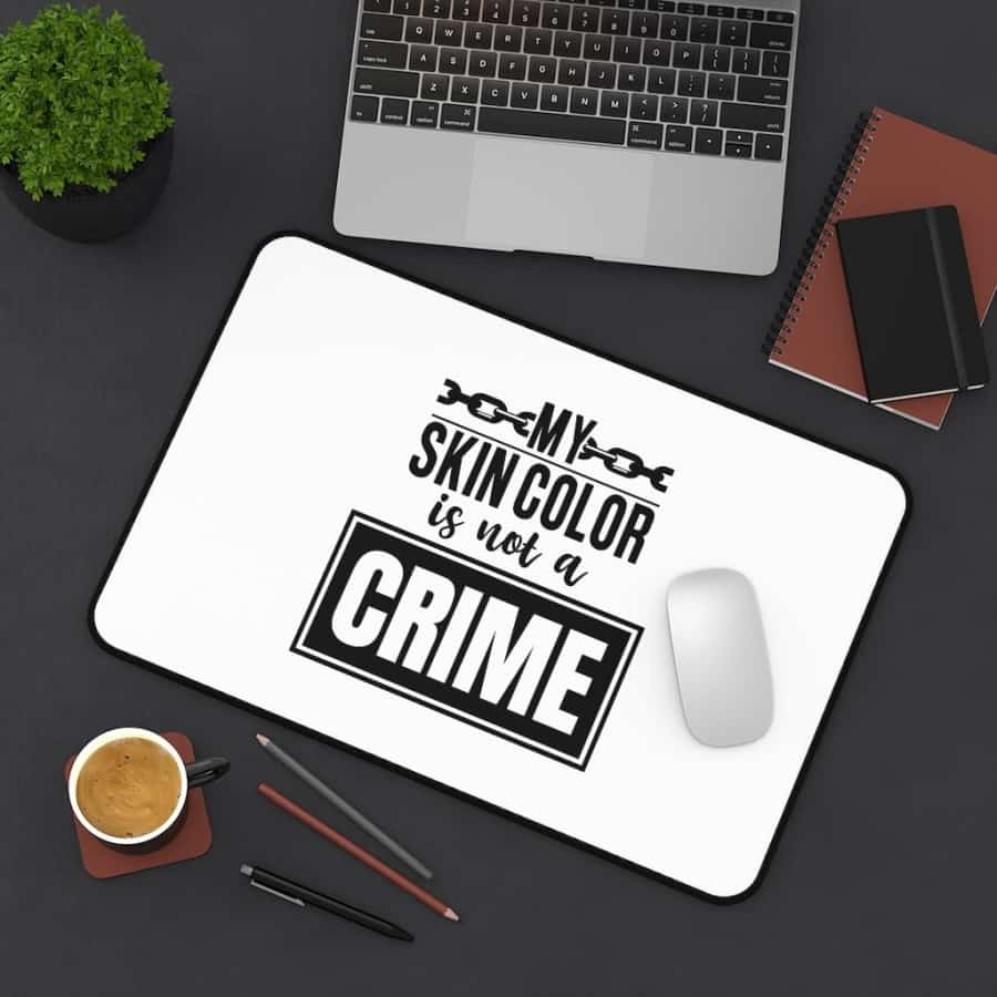 Afrocentric My Skin Color Is Not A Crime Desk Mat - Home Decor