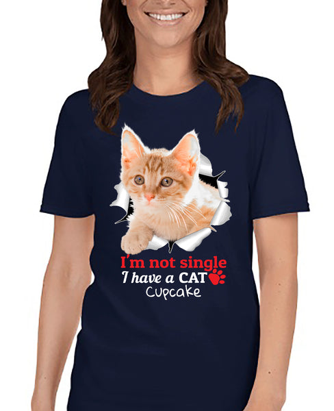 pet-on-shirt - I'm Not Single I Have a CAT! - Pet On Shirt - Pet Designs