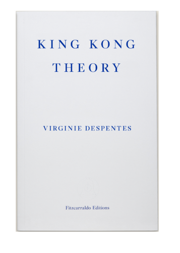 Virginie Despentes King Kong Theory