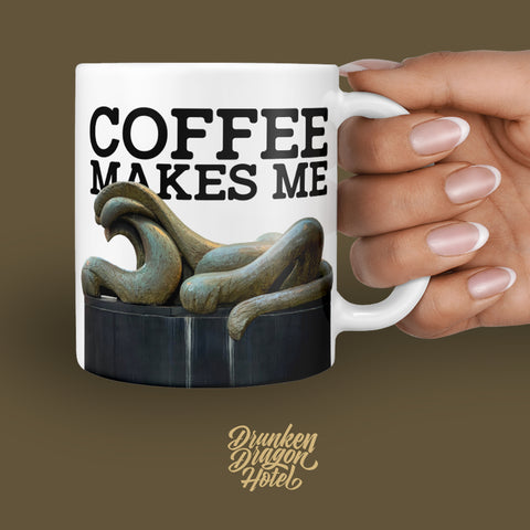 "Coffee Mug ""Coffee makes me..."" 11oz"