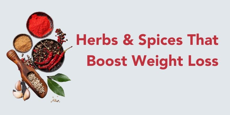 Herbs & Spices That Boost Weight Loss