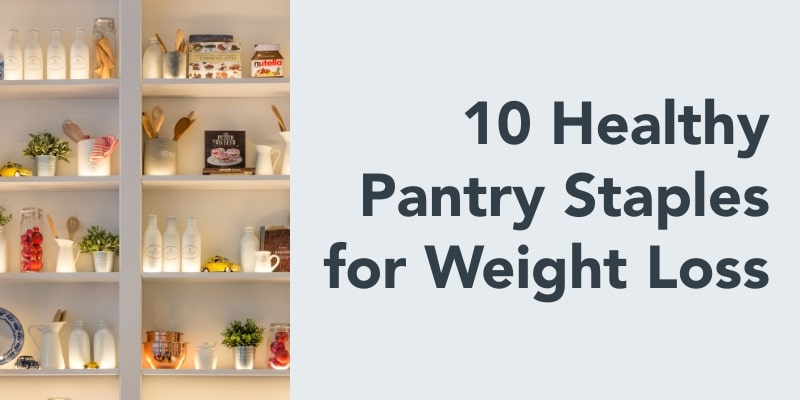 10 healthy pantry staples for weight loss