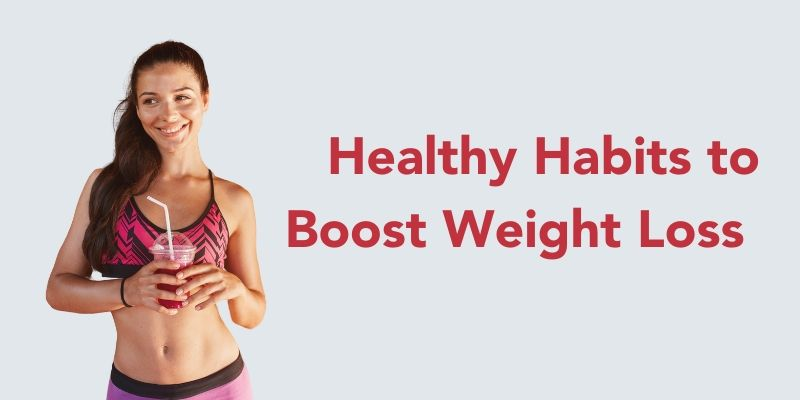 healthy habits to boost weight loss