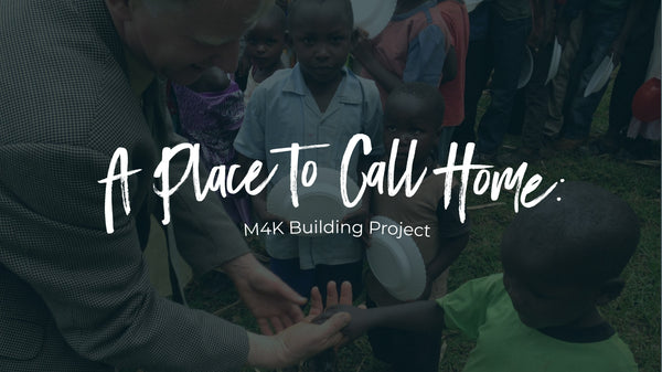 A Place to Call Home: M4K Building Project