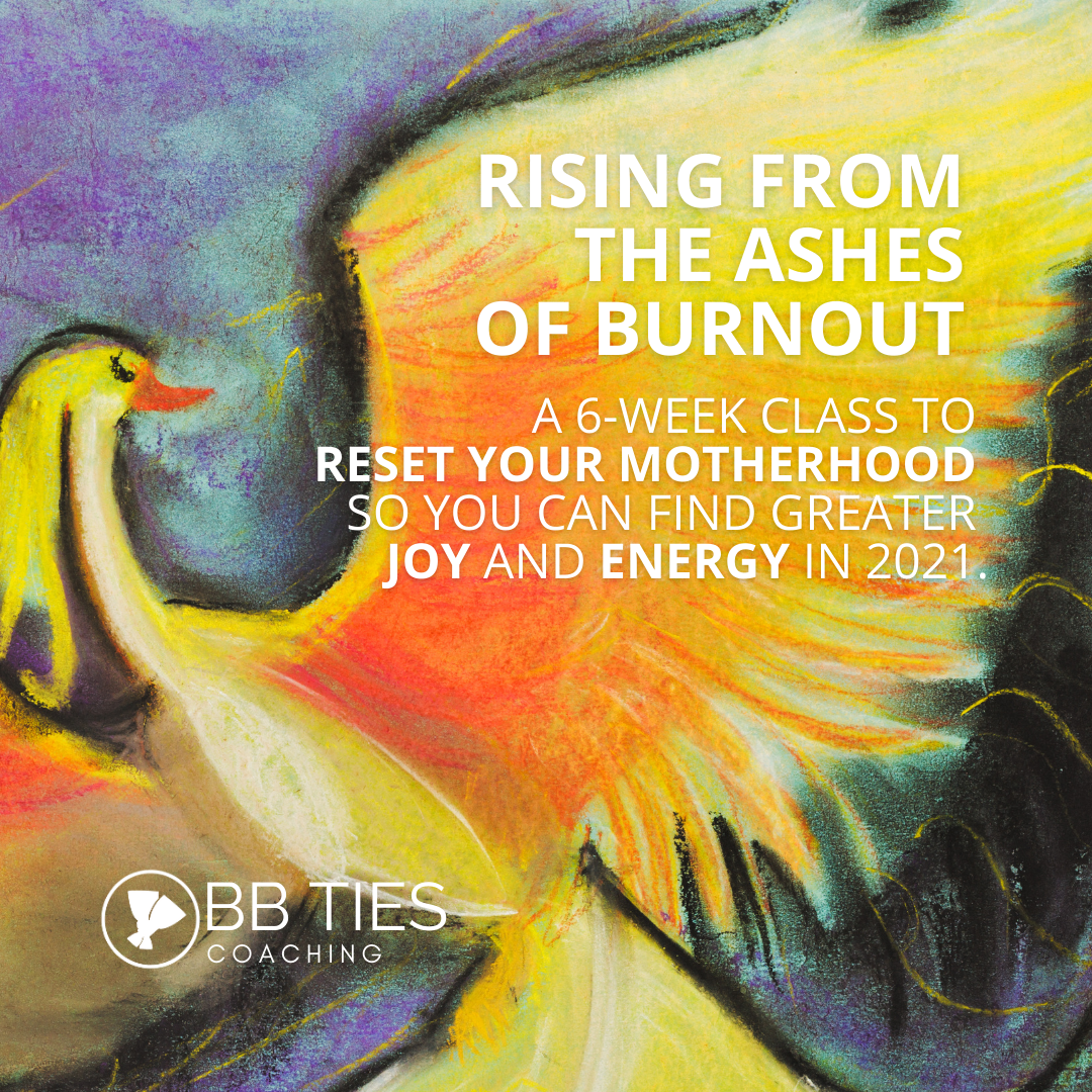Rising from the Ashes of Burnout (6-week Class for Working Moms)