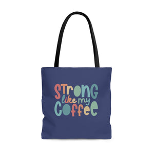 Strong Like My Coffee Everyday Tote