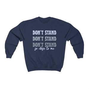 Don't Stand So Close To Me Toasty Sweatshirt