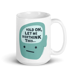 Hold On, Let Me Overthink This Mug