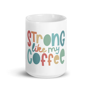 Strong Like My Coffee Mug