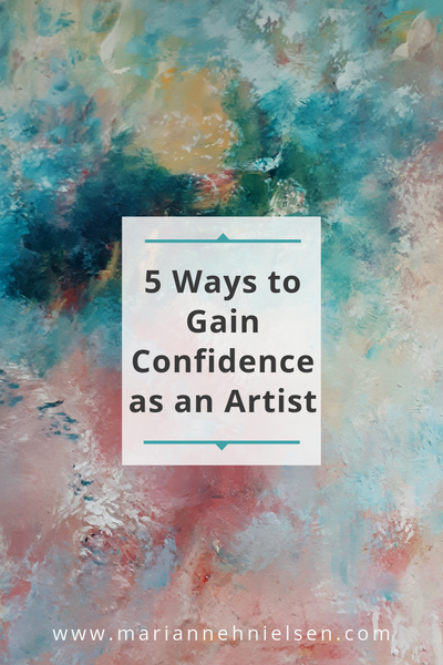 Five Ways to Gain Confidence as an Artist