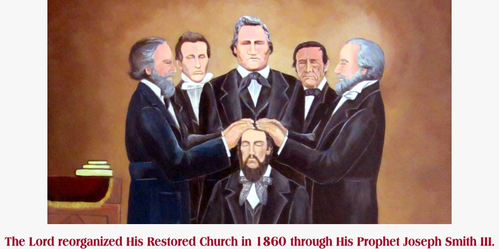 The Lord reorganized His Restored Church in 1860 through His Prophet Joseph Smith III.