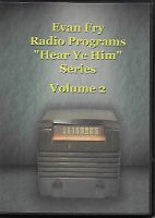 "Evan Fry Radio Programs (""Hear Ye Him"" Series)--Volume 2 (CDs)"