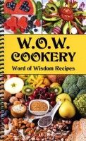 W.O.W. Cookery--Word of Wisdom Recipes, edited by Paul Ludy